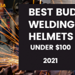 BEST BUDGET WELDING HELMET UNDER $100 -Top Picks 2021