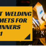 Best Welding Helmet for Beginners 2021 – Reviews & Comparison