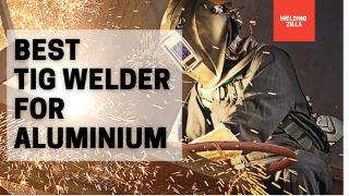 Best TIG Welder For Aluminum 2021
