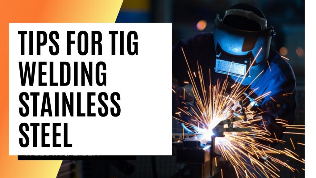 Tips for TIG Welding Stainless Steel