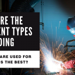 Types of Welding (2021): What are they used for, and which is the best?