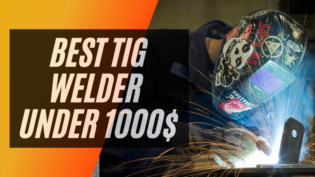 Best TIG Welders Under 1000$