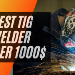 Best TIG Welders Under 1000$ - 2021 Top Picks & Reviews