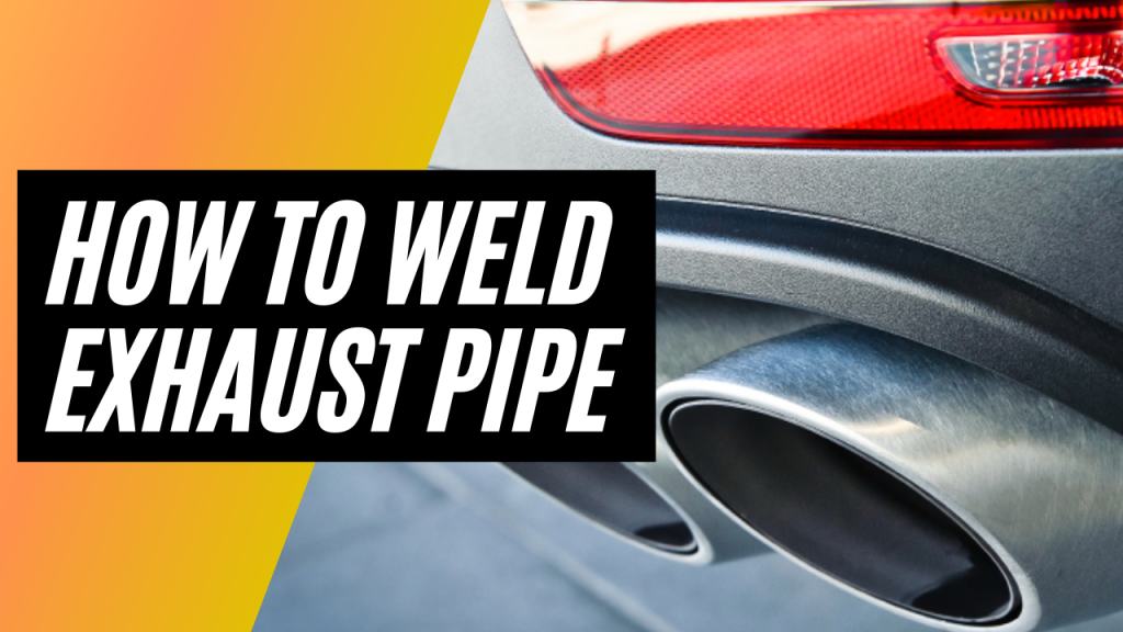 How to Weld Exhaust Pipe
