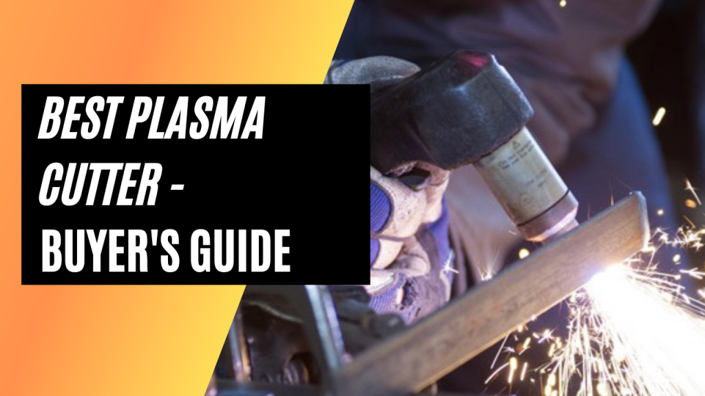 Best Plasma Cutter - Buying Guide