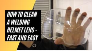 How to Clean a Welding Helmet Lens