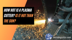 How Hot Is A Plasma Cutter 2021