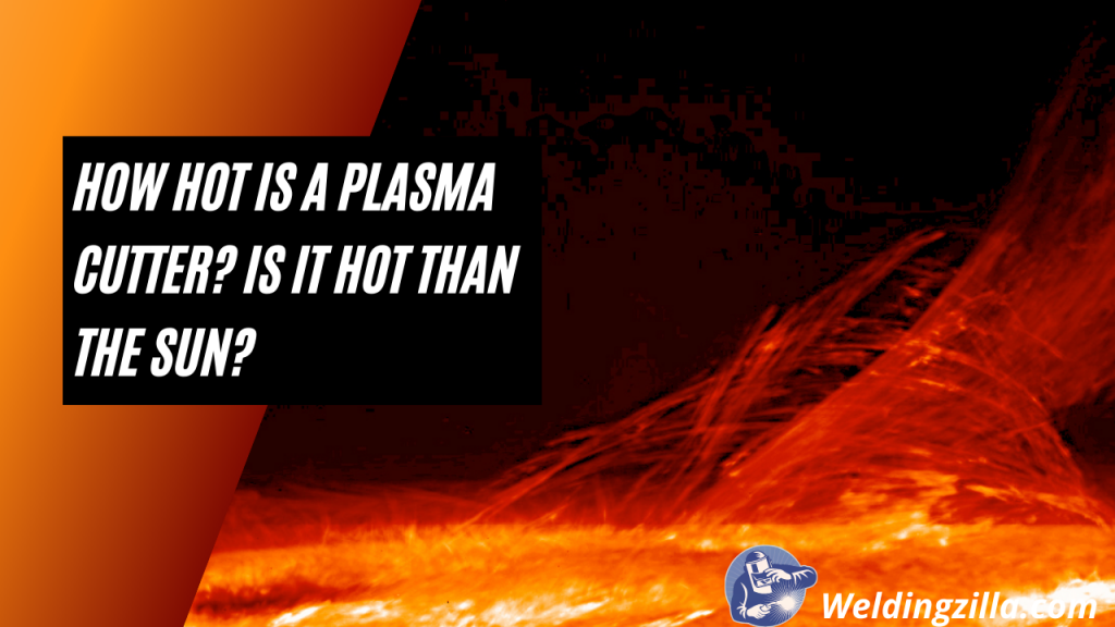 How hot is a plasma cutter Is it hot than the sun