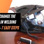How to Change The Battery in Welding Helmet – 7 Easy Steps