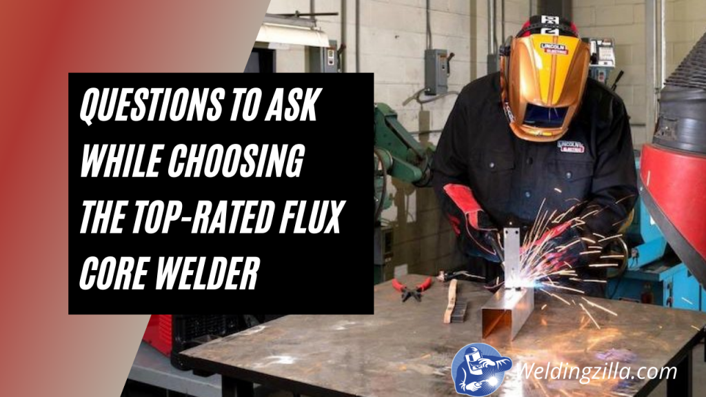 7 Questions to Ask While Choosing the Top-Rated Flux Core Welder