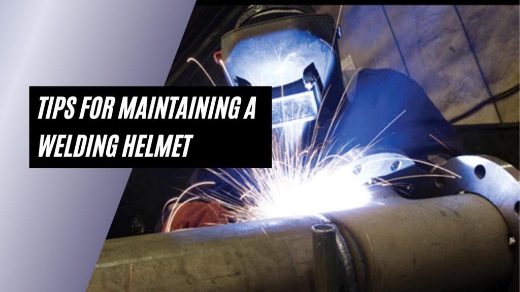 Tips For Maintaining A Welding Helmet