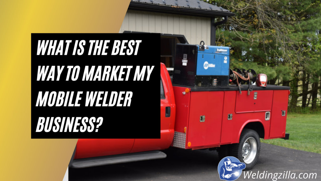 What Is the Best Way to Market My Mobile Welder Business?