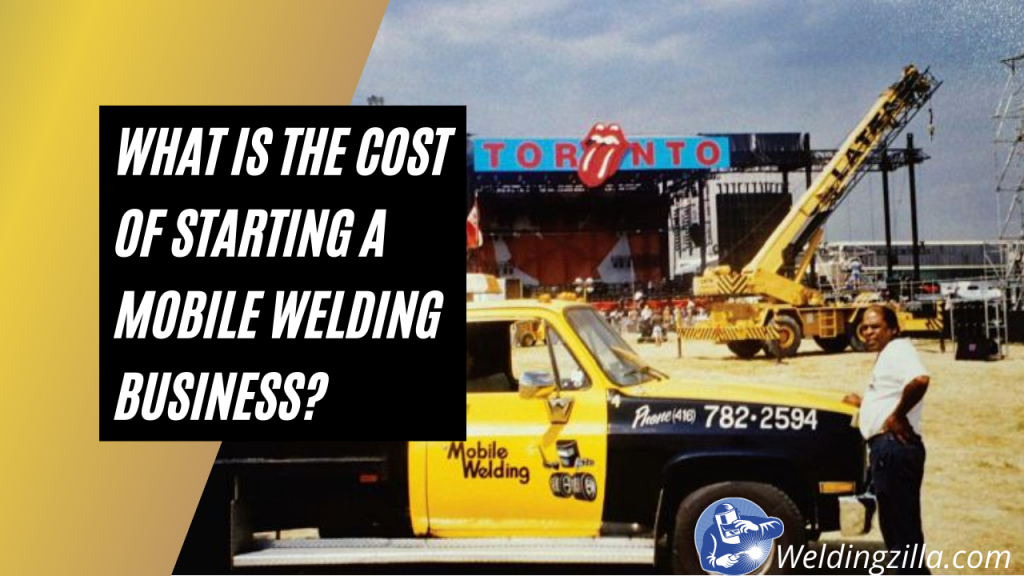What Is the Cost Of Starting A Mobile Welding Business?