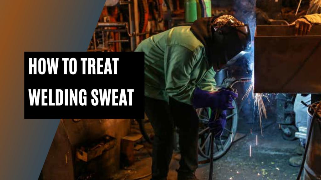welding sweat