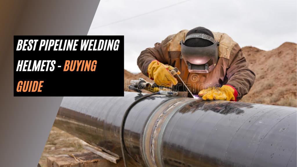 Best Pipeline Welding Helmet -Welding Zilla