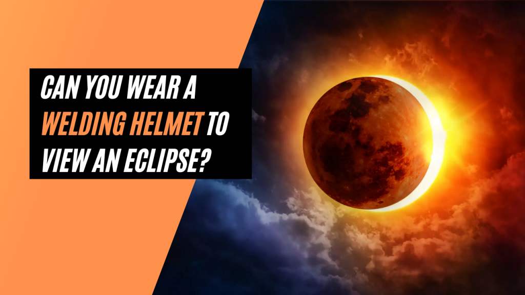 Can You Wear a Welding Helmet to View an Eclipse?