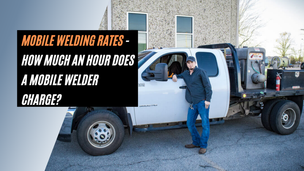 Mobile Welding Rates - How Much An Hour Does A Mobile Welder Charge?